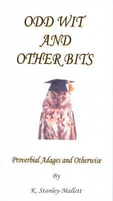 Odd Wit and Other Bits: Proverbial Adage and Otherwise  by  Keith Stanley-Mallett