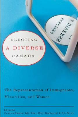 Electing a Diverse Canada: The Representation of Immigrants, Minorities, and Women Caroline Andrew
