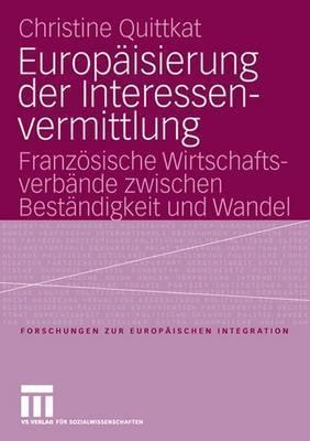 Europaisierung Der Interessenvermittlung: Franzosische Wirtschaftsverbande Zwischen Bestandigkeit Und Wandel Christine Quittkat