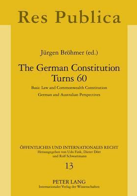 The German Constitution Turns 60: Basic Law and Commonwealth Constitution. German and Australian Perspectives  by  Juergen Broehmer