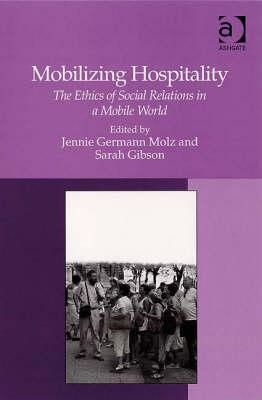 Mobilizing Hospitality: The Ethics of Social Relations in a Mobile World Ashgate Publishing Group