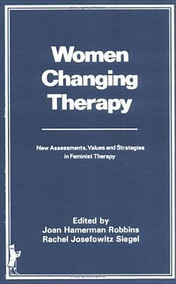 Women Changing Therapy: New Assessments, Values, And Strategies In Feminist Therapy  by  Joan H. Robbins