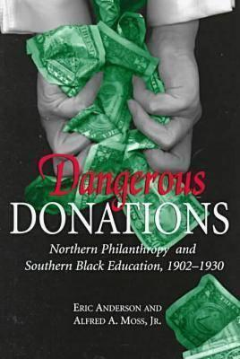 Dangerous Donations: Northern Philanthropy and Southern Black Education, 1902-1930  by  Eric Anderson