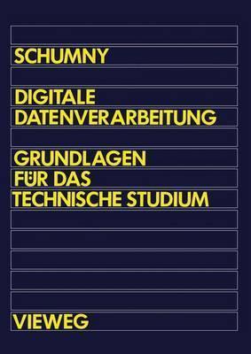 Digitale Datenverarbeitung: Grundlagen Fur Das Technische Studium  by  Harald Schumny