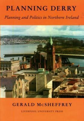 Planning Derry: Planning and Politics in Northern Ireland Gerald McSheffrey