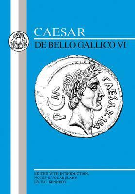 Caesar: De Bello Gallico VI / Gallic War VI (Caesar)  by  E.C. Kennedy