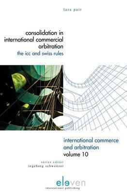 Consolidation in International Commercial Arbitration: The ICC and Swiss Rules  by  Pair