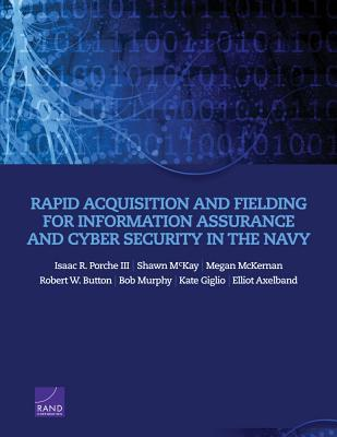 Rapid Acquisition and Fielding for Information Assurance and Cyber Security in the Navy Isaac Porche