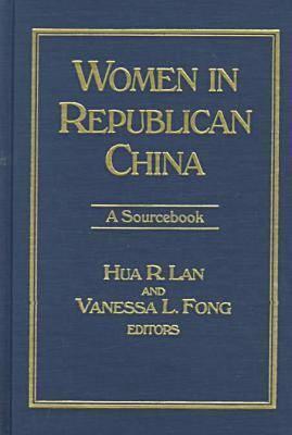 Women in Republican China: A Sourcebook: A Sourcebook Hua R. Lan