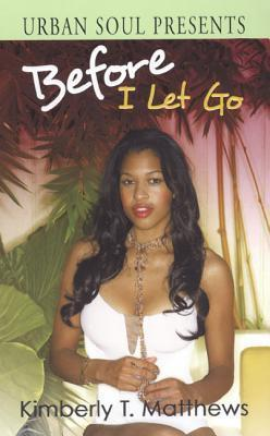 Before I Let Go Kimberly T. Matthews