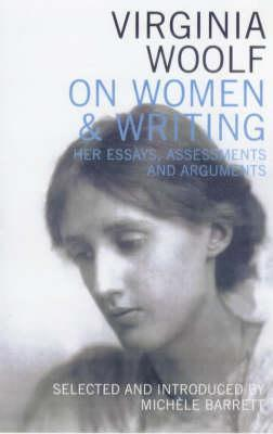 Virginia Woolf on Women & Writing: Her Essays, Assessments and Arguments  by  Virginia Woolf