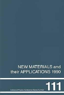 New Materials And Their Applications, 1990: Proceedings Of The 2nd International Symposium On New Materials And Their Applications, Held At The University Of Warwick, 10 12 April 1990 D. Holland