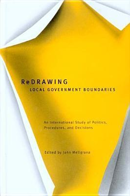 Redrawing Local Government Boundaries: An International Study of Politics, Procedures, and Decisions John Meligrana