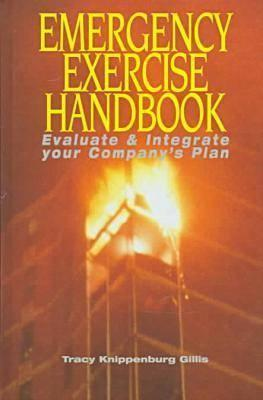 Emergency Exercise Handbook: Evaluate And Integrate Your Companys Plan  by  Tracy Knippenburg Gillis