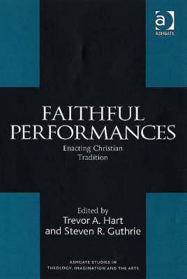Faithful Performances: Enacting Christian Tradition  by  Trevor A. Hart
