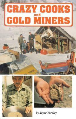 Crazy Cooks and Gold Miners.: Canada  by  Joyce Yardley