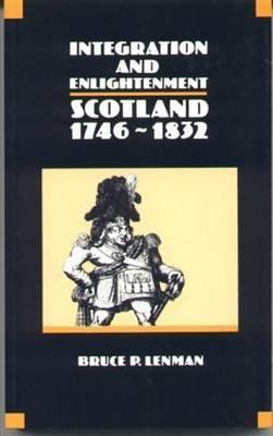Integration and Enlightenment: Scotland, 1746-1832  by  Bruce P. Lenman