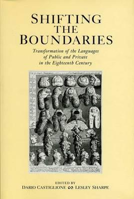 Shifting The Boundaries: Transformation of the Languages of Public and Private in the Eighteenth Century  by  Dario Castiglione