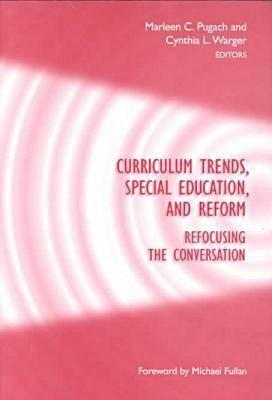 Curriculum Trends, Special Education, And Reform: Refocusing The Conversation Cynthia L. Warger