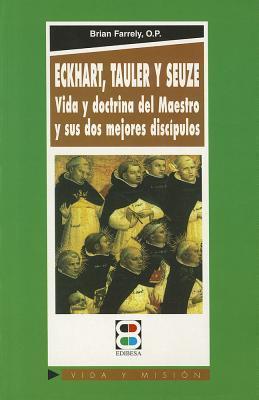 Eckhart, Tauler, Seuze: Vida y doctrina del Maestro y su dos mejores discipulos Brian Farrely