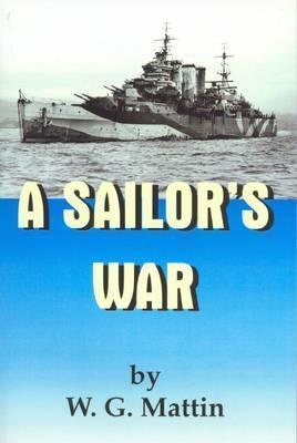 A Sailors War  by  W G Mattin