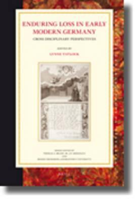 Enduring Loss in Early Modern Germany: Cross Disciplinary Perspectives  by  Lynne Tatlock