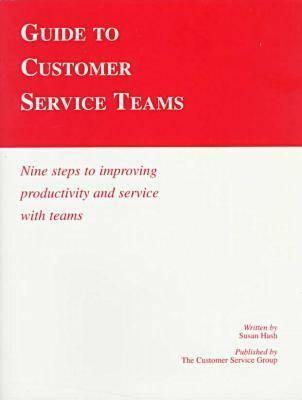 Guide To Customer Service Teams: Nine Steps To Improving Productivity And Service With Teams  by  Susan Hash