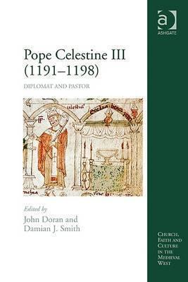 Pope Celestine III (1191-1198): Diplomat and Pastor  by  John Doran