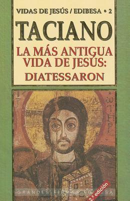 La Mas Antigua Vida de Jesus: Diatessaron  by  Taciano