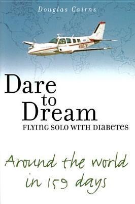 Dare to Dream: Flying Solo with Diabetes  by  Douglas Cairns