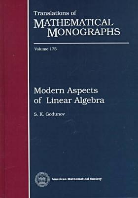 Modern Aspects of Linear Algebra  by  S.K. Godunov