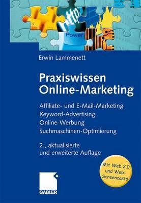 Praxiswissen Online-Marketing: Affiliate- Und E-mail-Marketing, Keyword-Advertising, Online-Werbung, Suchmaschinen-Optimierung  by  Erwin Lammenett