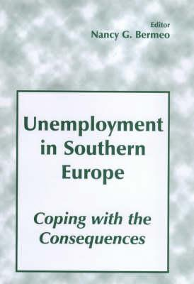 Unemployment in Southern Europe: Coping with the Consequences: Coping with the Consequences Nancy Bermeo