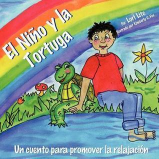 El Nino y La Tortuga: Un Cuento Para La Relajacion Disenada Para Ayudar a Los Ninos Incrementar Su Creatividad Mientras Disminuyen Sus Niveles de Estres y Ansiedad Lori Lite