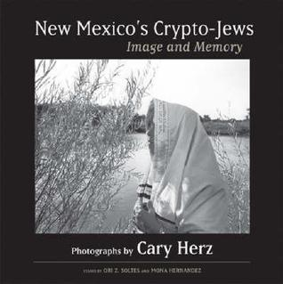 New Mexicos Crypto Jews: Image And Memory  by  Cary Herz