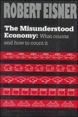 The Misunderstood Economy: What Counts and How to Count It Robert Eisner