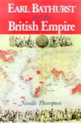 Earl Bathurst and the British Empire Neville Thompson