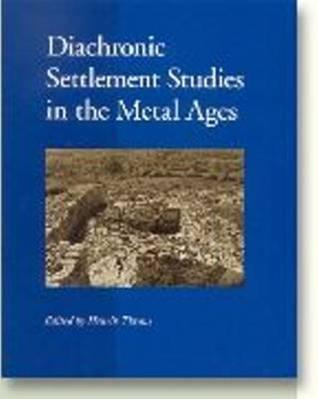 Diachronic Settlement Studies in the Metal Ages: Reports on the ESF Workshop, Moesgard, Denmark, October 14-18, 2000  by  Nils Bjorhem