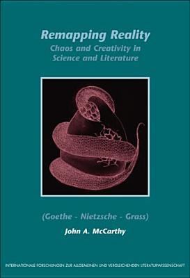 Remapping Reality: Chaos And Creativity In Science And Literature (Goethe   Nietzsche   Grass)  by  John A. McCarthy