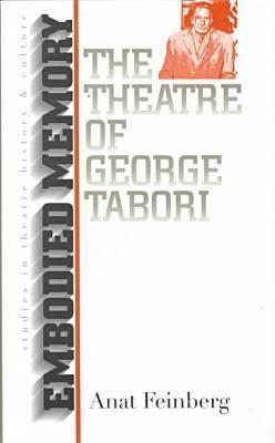 Embodied Memory: The Theatre of George Tabori Anat Feinberg