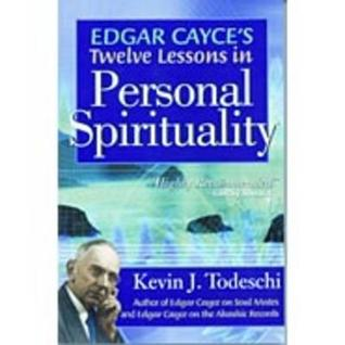 Edgar Cayces Twelve Lessons in Personal Spirituality  by  Kevin J. Todeschi
