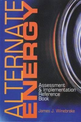 Alternate Energy: Assessment And Implementation Reference Book  by  James J. Winebrake