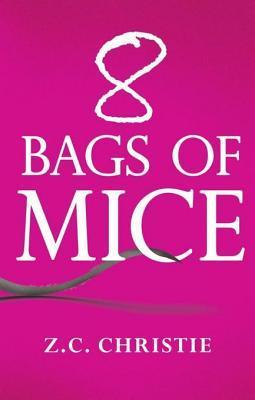 8 Bags of Mice  by  Z.C. Christie