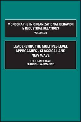 Leadership: The Multiple-Level Approaches: Classical and New Wave  by  Fred Dansereau