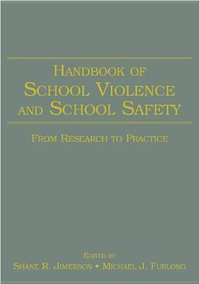 Handbook of School Violence and School Safety: From Research to Practice  by  Shane R. Jimerson