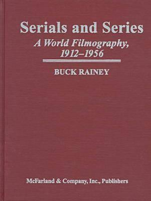 Serials And Series: A World Filmography, 1912 1956  by  Buck Rainey