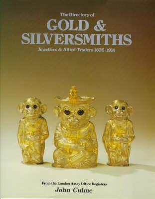 Directory of Gold and Silversmiths, Jewellers, and Allied Traders, 1838-1914: From the London Assay Office Registers  by  John Culme