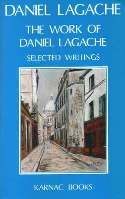 The Work of Daniel Lagache: Selected Papers 1938 - 1964  by  Daniel Lagache