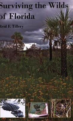 Surviving the Wilds of Florida  by  Reid F. Tillery