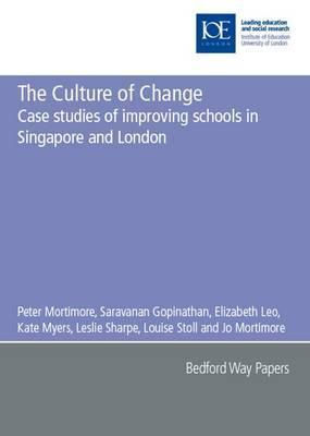 The Culture of Change: Case Studies of Improving Schools in Singapore and London  by  Louise Stoll